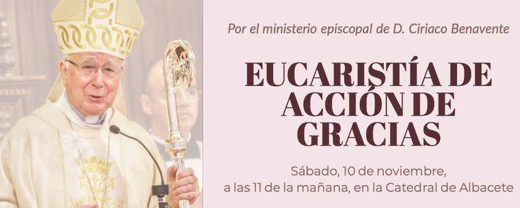 Misa de despedida de Don Ciriaco Benavente, como Obispo de Albacete, el sábado, 10 de noviembre, a las 11 de la mañana, en la Santa Iglesia Catedral de Albacete.