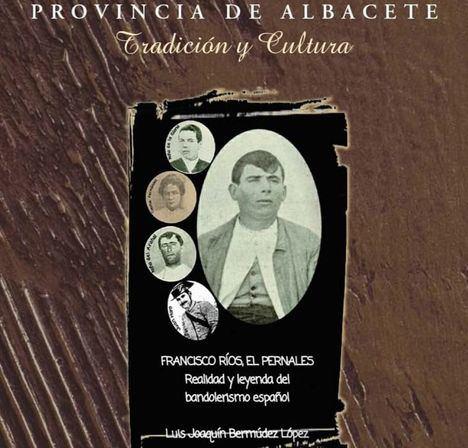 La Diputación de Albacete recoge en el número 36 de su publicación 'Tradición y Cultura' la historia de El Pernales, el último bandolero español